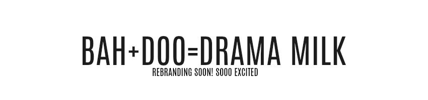 Drama Milk | Bah+Doo
