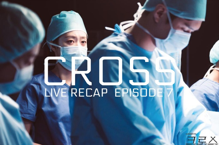 Cross Live Recap Episode 7