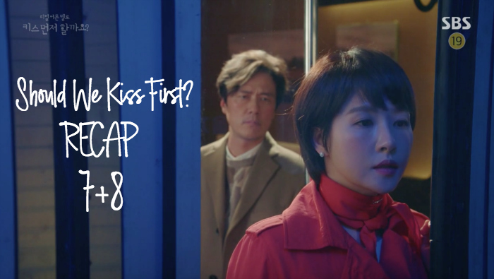 Recap for the Kdrama Should We Kiss First episodes 7 and 8