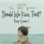 Episode 4 Live Recap for the Kdrama Should We Kiss First 키스 먼저 할까요 starring Kim Soon-ah and Kam Woo-sung