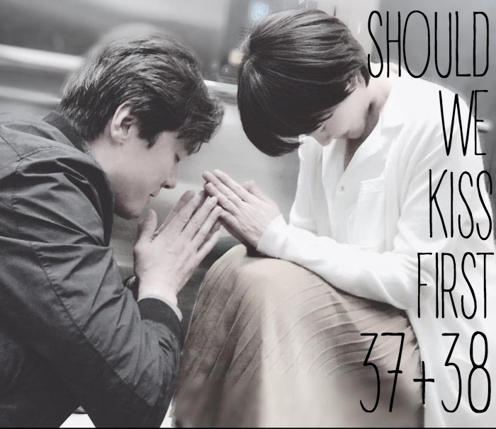 Recap for the Kdrama Should We Kiss First episodes 37 and 38
