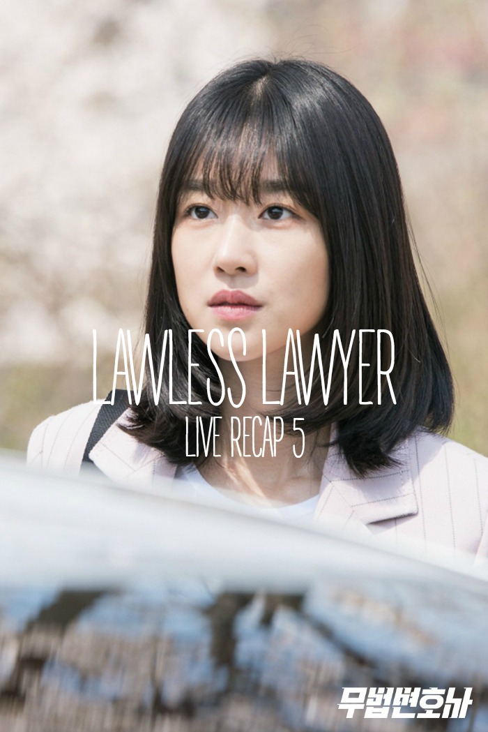 Episode 5 Live recap for Korean Drama Lawless Lawyer starring Lee Joon-gi and Seo Ye-ji