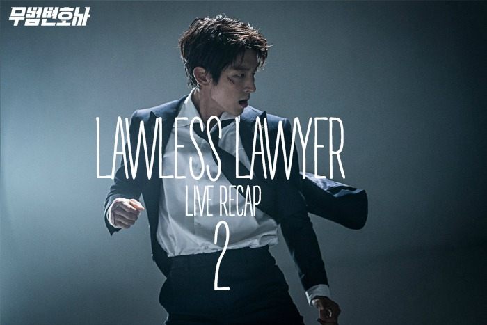 Episode 2 Live recap for Korean Drama Lawless Lawyer starring Lee Joon-gi and Seo Ye-ji