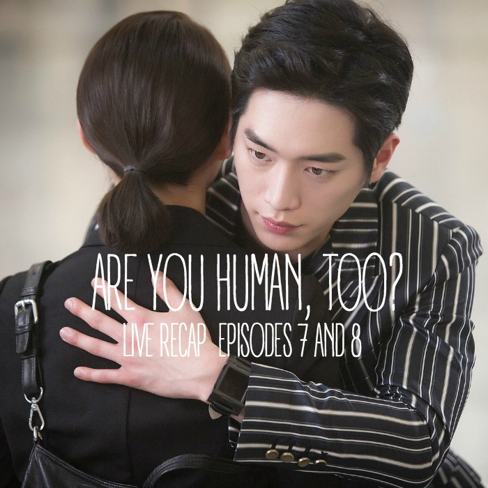 Are You Human, Too Live-ish Recap Episode 7 and 8 • Drama Milk