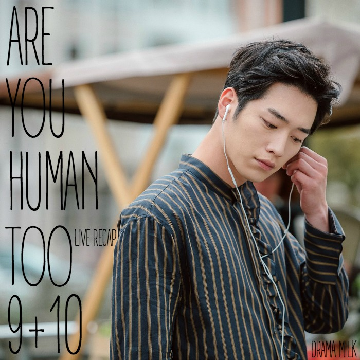 Are You Human, Too Live Recap Episode 9 and 10