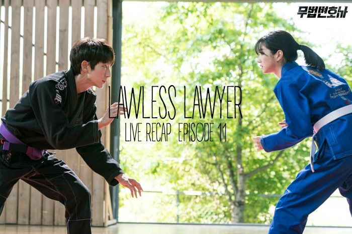 Episode 11 Live recap for Korean Drama Lawless Lawyer starring Lee Joon-gi and Seo Ye-ji