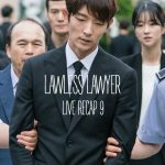 Episode 9 Live recap for Korean Drama Lawless Lawyer starring Lee Joon-gi and Seo Ye-ji