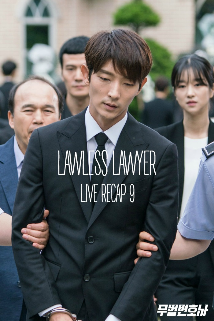 Episode 9 Live recap for Korean Drama Lawless Lawyer starring Lee Joon-gi and Seo Ye-ji