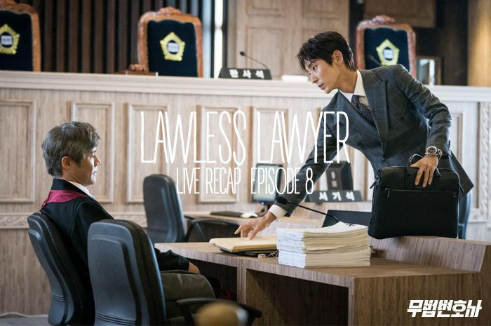 Episode 8 Live recap for Korean Drama Lawless Lawyer starring Lee Joon-gi and Seo Ye-ji