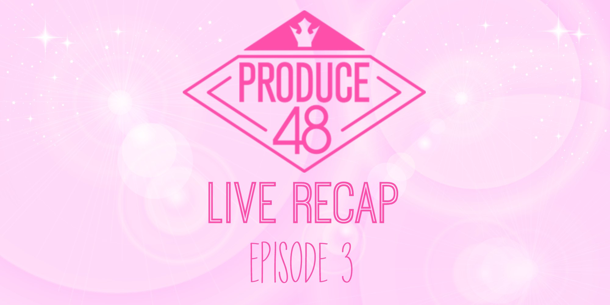 Episode 3 English translation Live Recap Produce 48