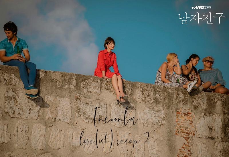 Encounter Live Recap Episode 2 starring Song Hye Kyo and Park Bo Gum