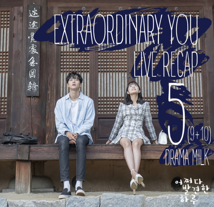 Recap Extraordinary You Episode 5 (9&10)