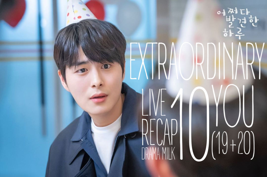 Recap Extraordinary You Episode 10 (19-20)