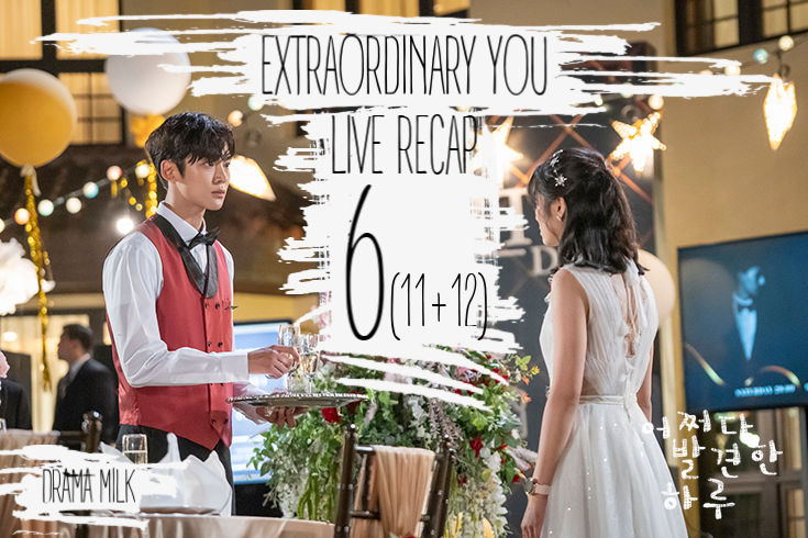 Extraordinary You Recap episode 6 (11&12) Recap