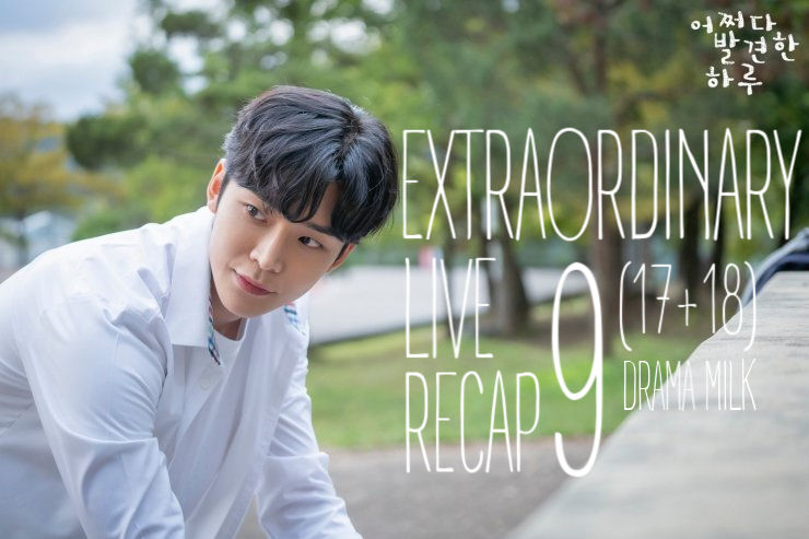 Recap Extraordinary You Episodes 9 (17 & 18)