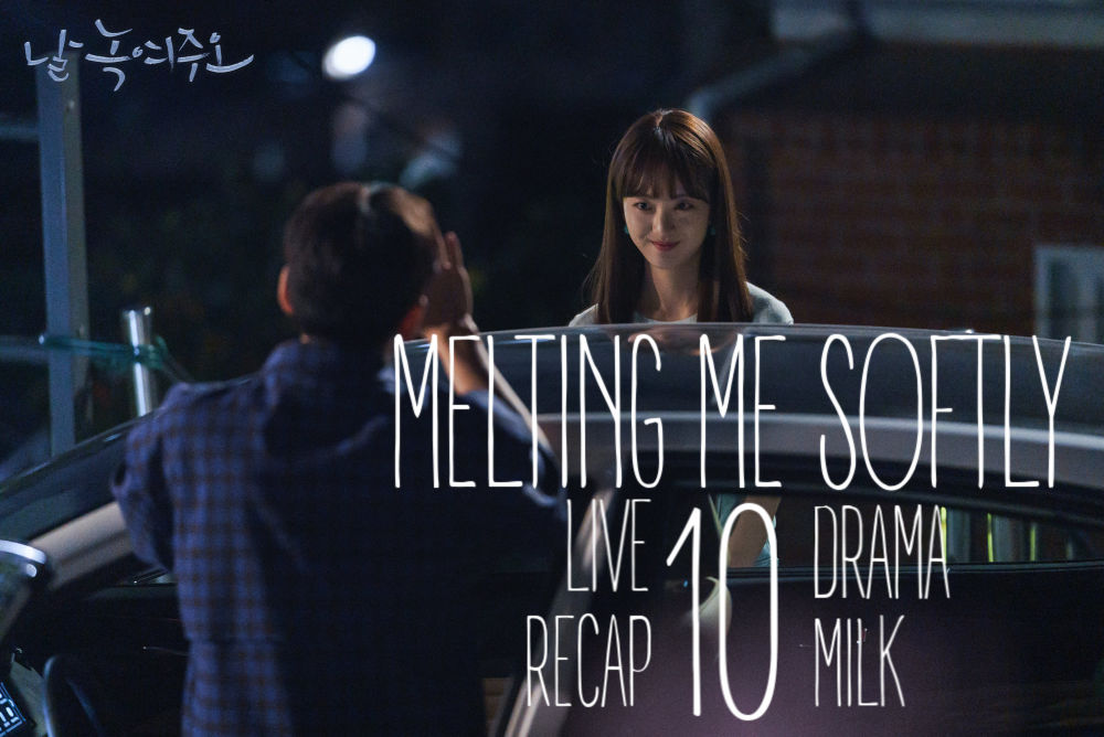 Melting Me Softly Recap Episode 10