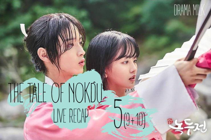 The Tale of Nokdu Recap episode 5 (9-10)