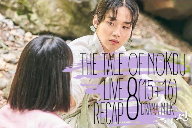 The Tale of Nokdu Recap Episode 8 (15 & 16)