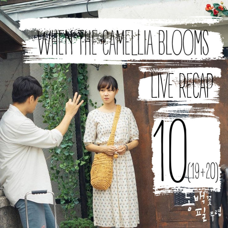 Episode 10 (19 & 20) recap for When the Camellia Blooms
