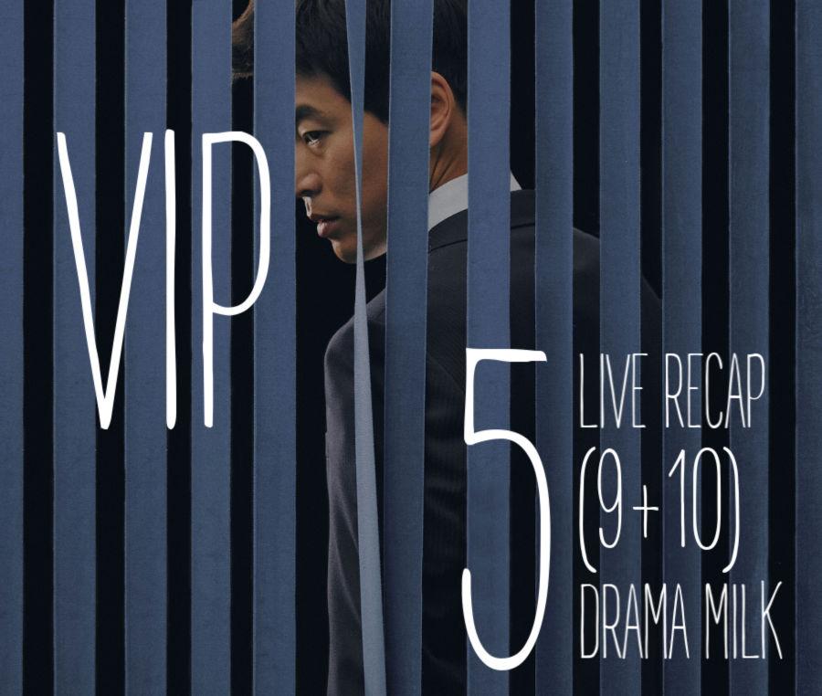 Vip Episode 5 9 10 Live Recap Finished Drama Milk