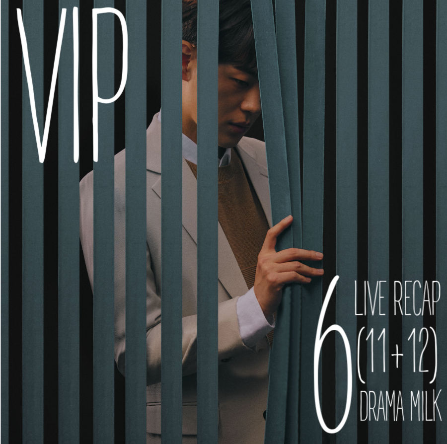 Vip Episode 6 11 12 Live Recap Drama Milk
