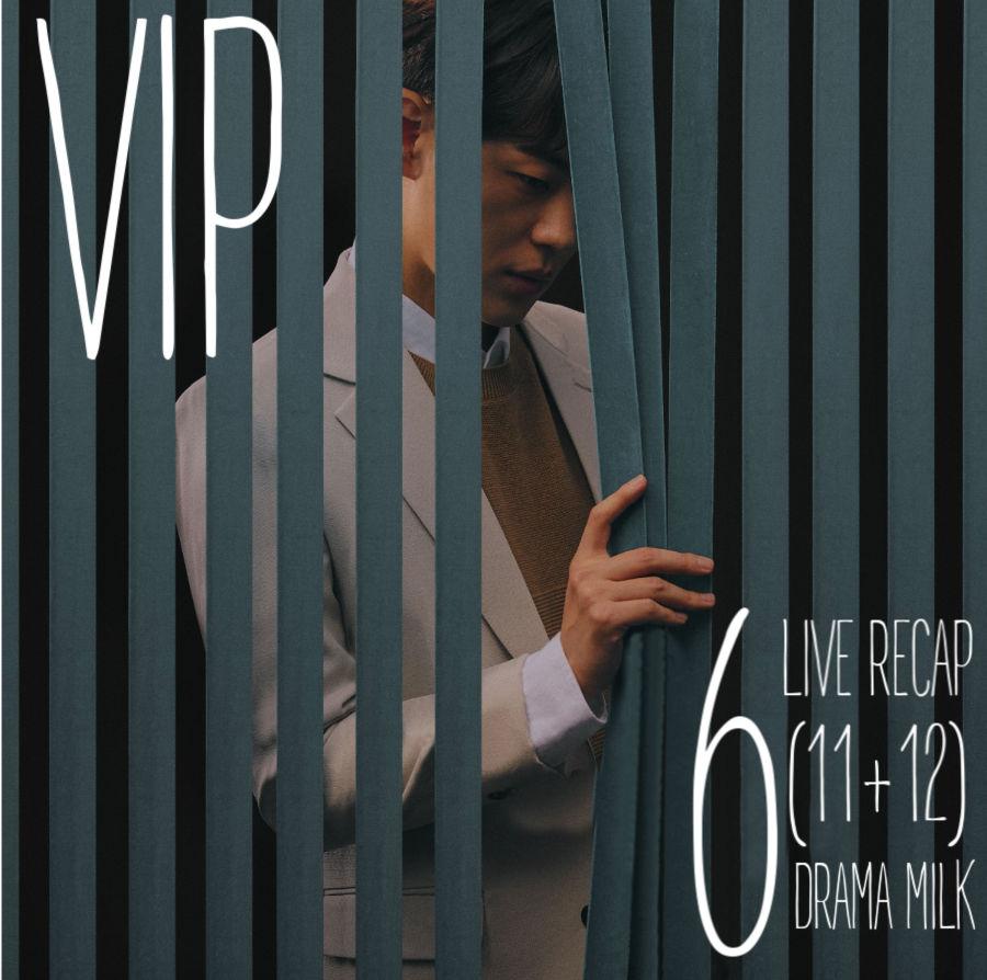 Korean drama VIP episode 6 (11 and 12) Recap