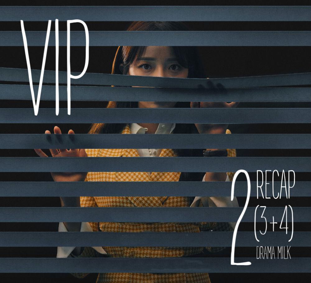 Vip Episode 2 3 4 Recap Drama Milk