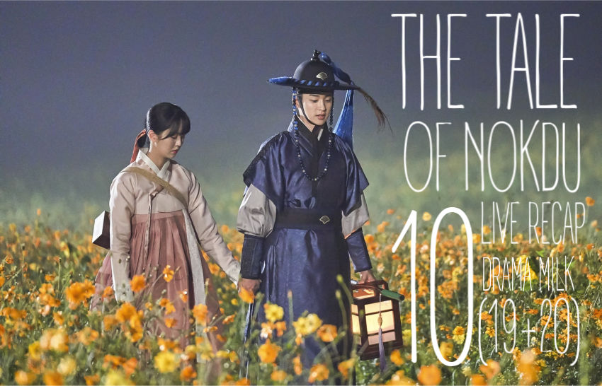 The Tale of Nokdu: Episode 10 (19 – 20) Live Recap and Preview
