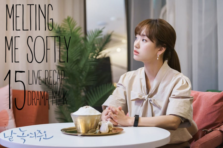 Melting Me Softly Recap Episode 15