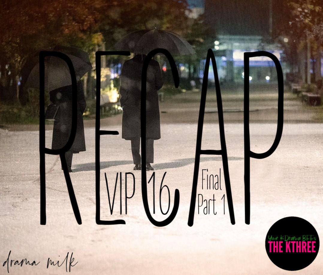 VIP: Episode 16 (31 and 32) Live Recap - Part 1