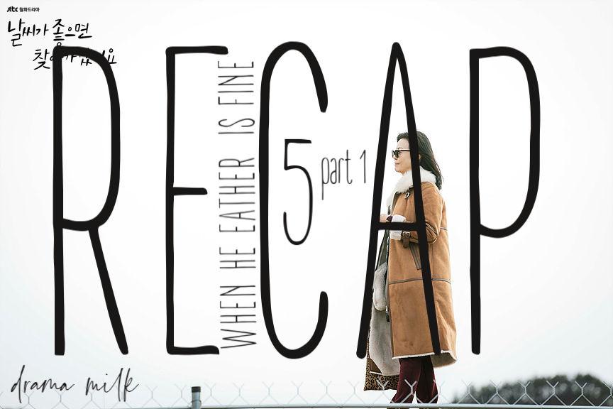 When The Weather is Fine: Episode 5 Recap – Part 1