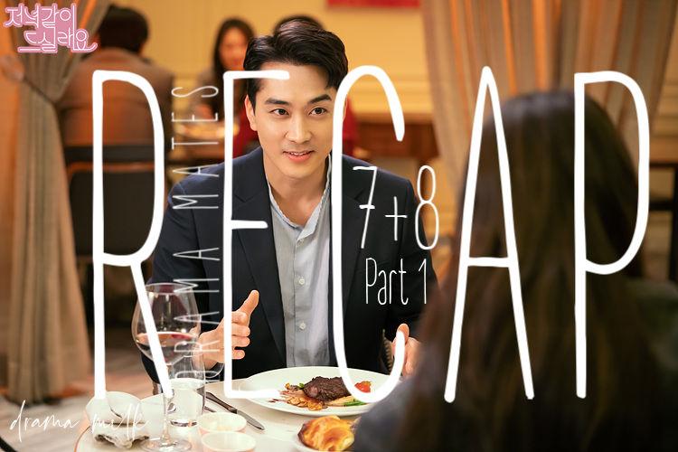 Dinner Mate: Episode 7-8 Recap - Part 1 #DinnerMate