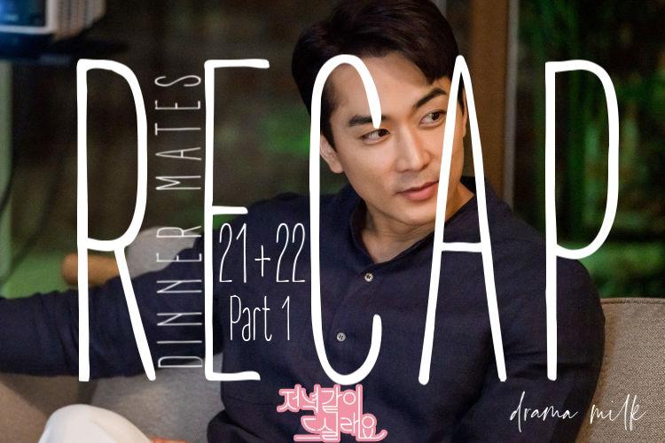 Dinner Mate: Episode 21-22 Live Recap - Part 1