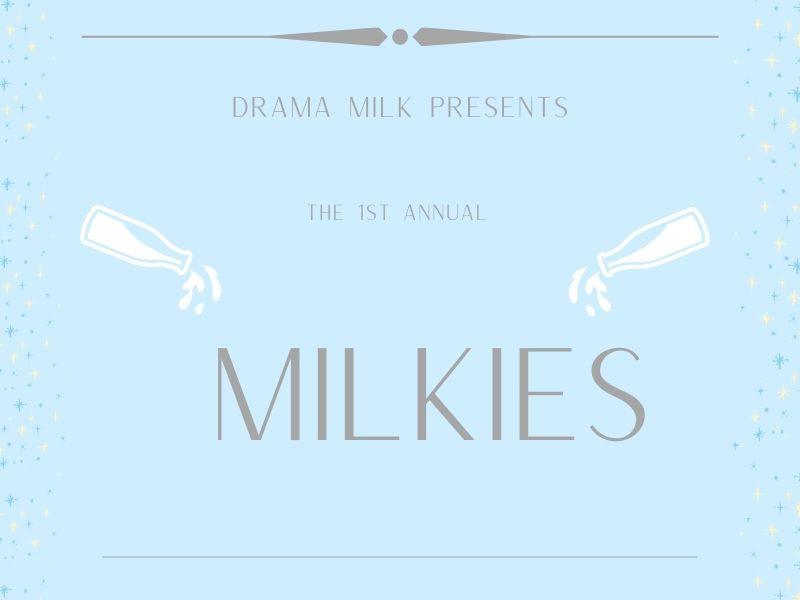 Drama Milk Presents...The 1st Annual Milkies Awards